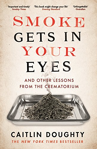 Smoke Gets in Your Eyes: And Other Lessons from the Crematorium from Canongate Books Ltd