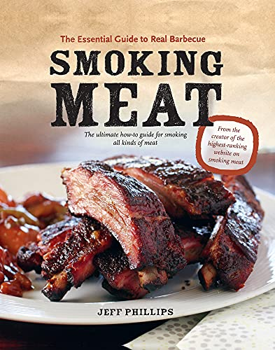Smoking Meat: The Essential Guide to Real Barbecue from Whitecap Books