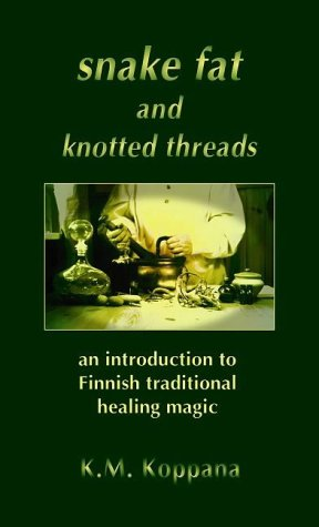 Snake Fat and Knotted Threads: An Introduction to Traditional Finnish Healing Magic from Heart of Albion Press
