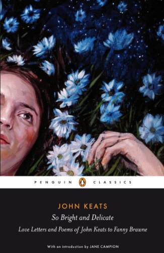 So Bright and Delicate: Love Letters and Poems of John Keats to Fanny Brawne (Penguin Classics) from Penguin Classics