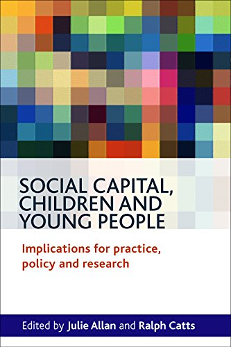 Social capital, children and young people: Implications for Practice, Policy and Research from Policy Press