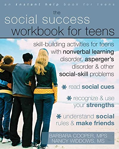 The Social Success Workbook for Teens: Skill-Building Activities for Teens with Nonverbal Learning Disorder, Asperger's Disorder, and Other Social-Skill Problems (An Instant Help Book for Teens) from New Harbinger Publications,U.S.