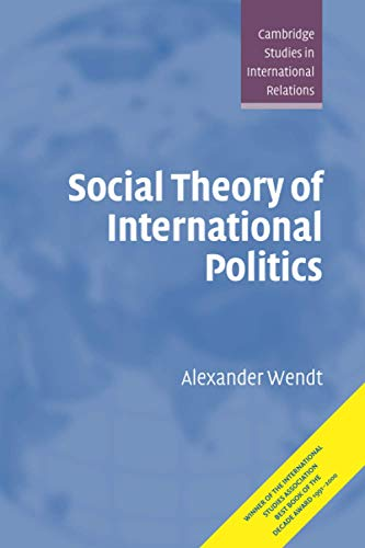 Social Theory of International Politics (Cambridge Studies in International Relations) from Cambridge University Press