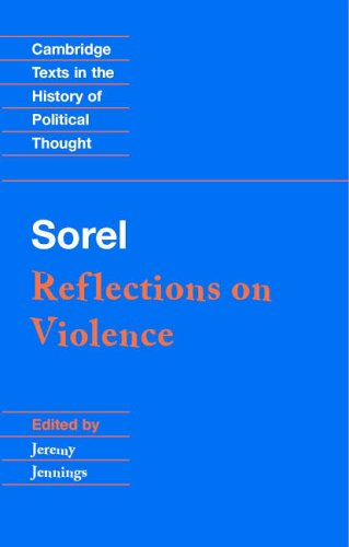 Sorel: Reflections on Violence (Cambridge Texts in the History of Political Thought) from Cambridge University Press