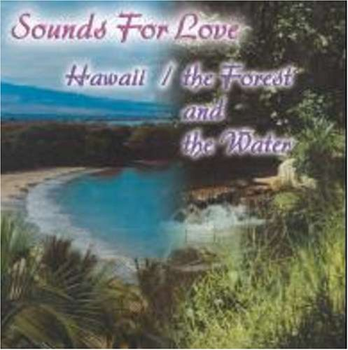 Sounds For Love:Hawaii.Forest And The Water [Us Import]