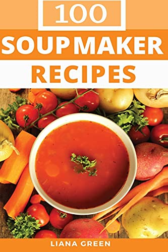 Soup Maker Recipe Book: 100 Delicious & Nutritious Soup Recipes from CreateSpace Independent Publishing Platform