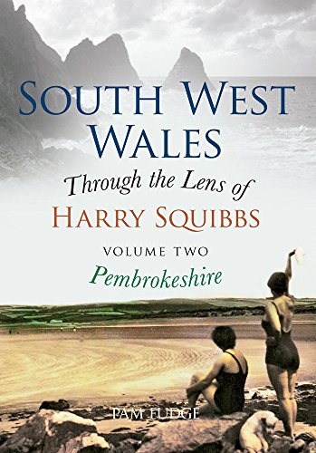 South West Wales Through the Lens of Harry Squibbs Pembrokeshire: Volume 2 (South West Wales Through the Lens of Harry Squibbs (2)) from Amberley Publishing