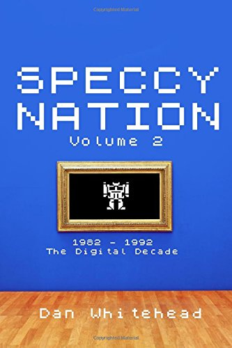 Speccy Nation Volume 2: 1982 - 1992: The Digital Decade from CreateSpace Independent Publishing Platform