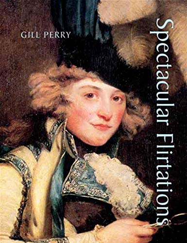 Spectacular Flirtations: Viewing the Actress in British Art and Theatre 1768-1820 (Paul Mellon Centre for Studies in British Art) from Yale University Press