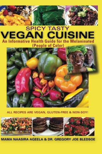 Spicy Tasty Vegan Cuisine: An Informative Health Guide For The Melaninated (People of Color) (Black & White): Volume 1 from CreateSpace Independent Publishing Platform