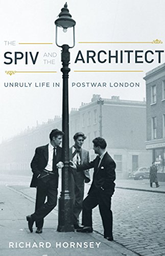 The Spiv and the Architect: Unruly Life in Postwar London from University Of Minnesota Press