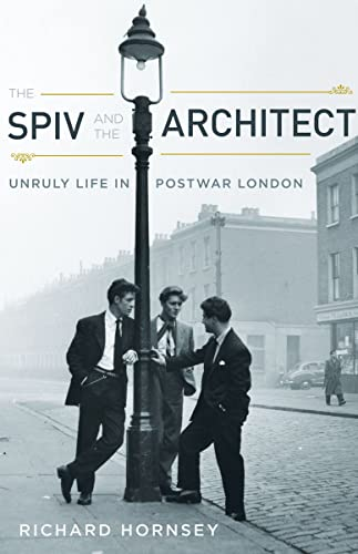 The Spiv and the Architect: Unruly Life in Postwar London from Univ Of Minnesota Press