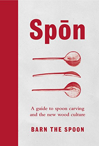 Spon: A Guide to Spoon Carving and the New Wood Culture from Ebury Publishing