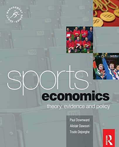 Sports Economics (Sport Management Series): Theory, Evidence and Policy (Sport Management) from Routledge