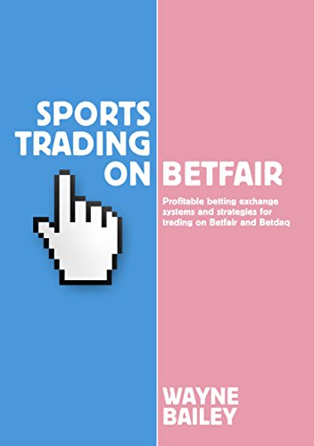 Sports Trading on Betfair: Profitable Betting Exchange Systems for Trading on Betfair and Betdaq from Raceform