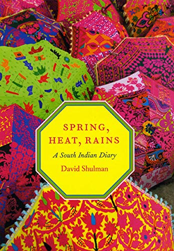Spring, Heat, Rains: A South Indian Diary from University of Chicago Press