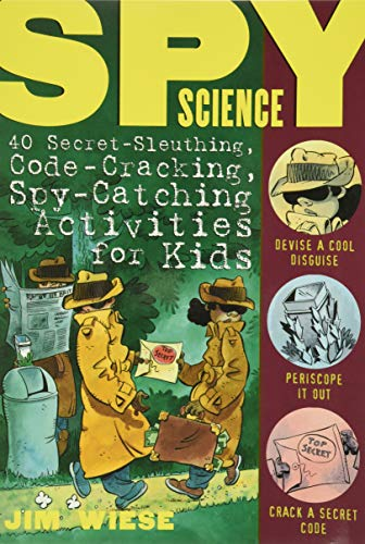 Spy Science: 40 Secret-Sleuthing, Code-Cracking, Spy-Catching Activities for Kids from Jossey-Bass