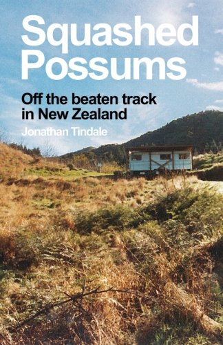 Squashed Possums: Off the beaten track in New Zealand from Createspace Independent Publishing Platform
