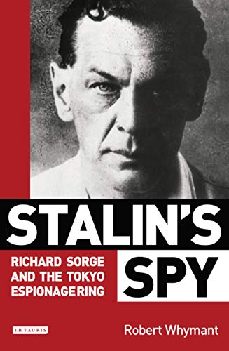 Stalin's Spy: Richard Sorge and the Tokyo Espionage Ring from I. B. Tauris & Company
