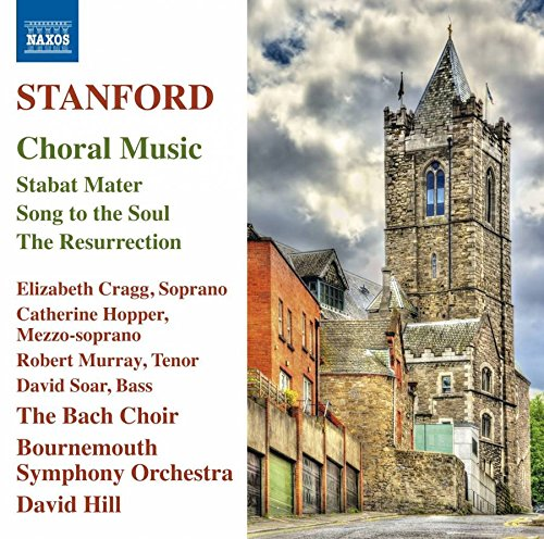 Stanford:Choral Music [Elizabeth Cragg; Catherine Hopper; Robert Murray; David Soar; The Bach Choir; Bournemouth Symphony Orchestra,David Hill] [NAXOS: 8573512] from NAXOS