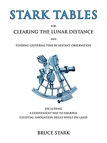 Stark Tables: For Clearing the Lunar Distance and Finding Universal Time by Sextant Observation Including a Convenient Way to Sharpen Celestial Navigation Skills While on Land from Starpath Publications