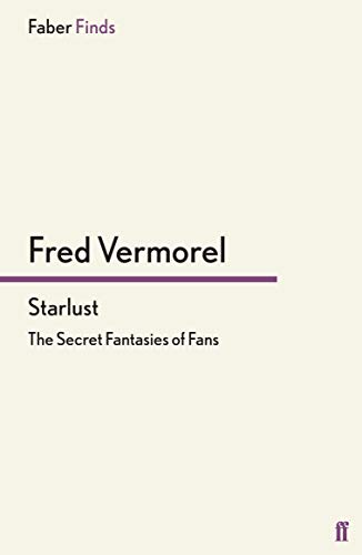 Starlust: The Secret Fantasies of Fans from Faber and Faber