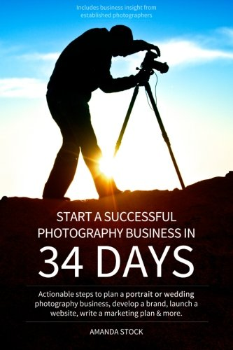 Start a Successful Photography Business in 34 Days: Actionable steps to plan a portrait or wedding photography business, develop a brand, launch a website, write a marketing plan & more. from Createspace