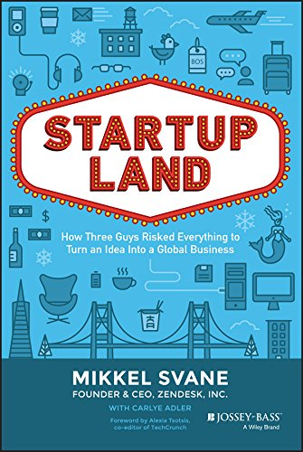 Startupland: How Three Guys Risked Everything to Turn an Idea into a Global Business from Jossey-Bass