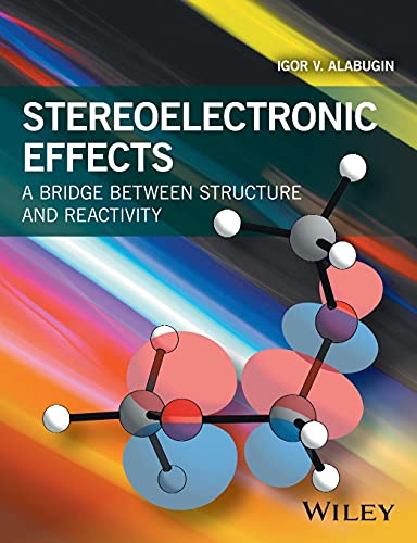 Stereoelectronic Effects: A Bridge Between Structure and Reactivity from Wiley-Blackwell