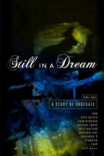 Still In A Dream - A Story Of Shoegaze 1988-1995