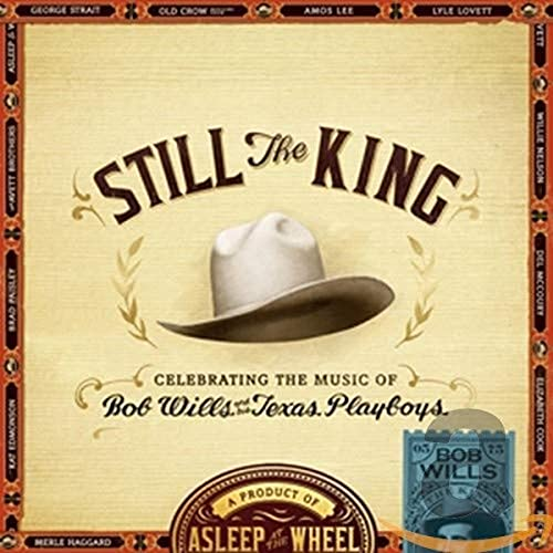 Still The King : Celebrating The Music Of Bob Wills & His Texas Playboys from Proper Records