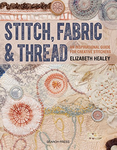 Stitch, Fabric & Thread: An Inspirational Guide for Creative Stitchers from Search Press(UK)