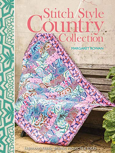 Stitch Style Country Collection: Fabulous fabric sewing projects & ideas from F&W Media