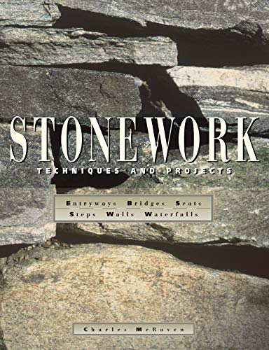 Stonework: Techniques and Projects - All the Information Needed to Use Stone Indoors and Out from Storey Books