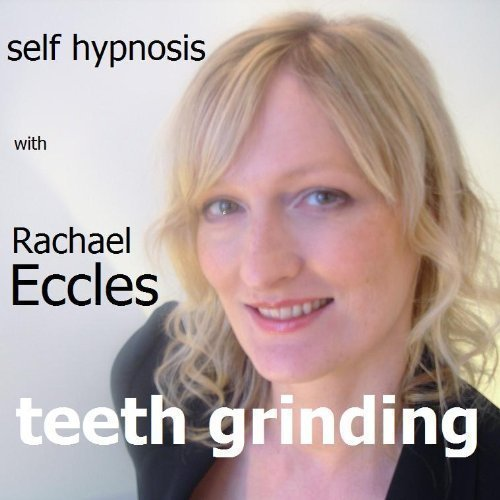 Stop Teeth Grinding (Bruxism) 3 Track Hypnotherapy, Self Hypnosis CD from Rachael Eccles Advanced Hypnosis