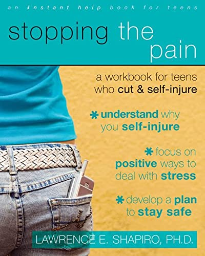 Stopping The Pain: A Workbook for Teens Who Cut and Self-Injure (An Instant Help Book for Teens): A Workbook for Teens Who Self-injure from Instant Help Books