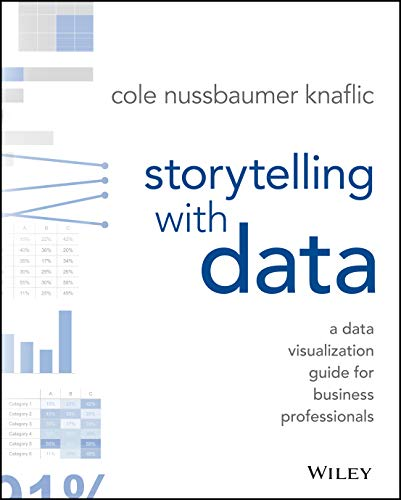 Storytelling with Data: A Data Visualization Guide for Business Professionals from John Wiley & Sons Inc