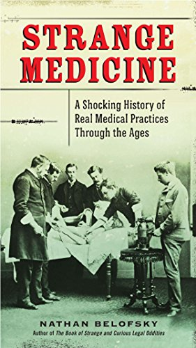 Strange Medicine: A Shocking History of Real Medical Practices Through the Ages from TarcherPerigee