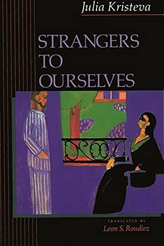 Strangers to Ourselves (European Perspectives: A Series in Social Thought and Cultural Criticism) from Columbia University Press