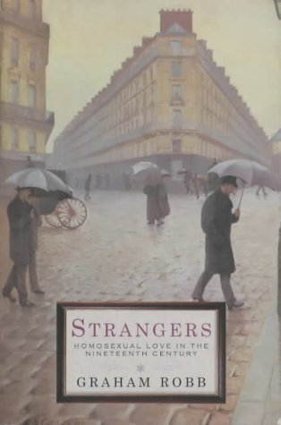 Strangers: Homosexual Love in the Nineteenth Century: Homosexuality in the Nineteenth Century from Picador