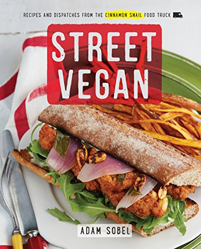 Street Vegan: Recipes and Dispatches from the Cinnamon Snail Food Truck from Clarkson Potter