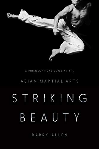 Striking Beauty: A Philosophical Look at the Asian Martial Arts from Columbia University Press