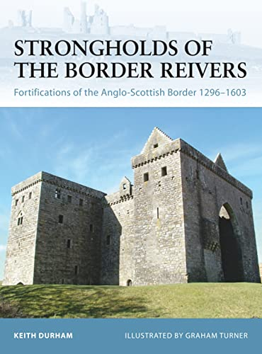 Strongholds of the Border Reivers: Fortifications of the Anglo-Scottish Border 1296-1603 from Osprey Publishing