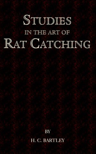 Studies in the Art of Rat Catching - With Additional Notes on Ferrets and Ferreting, Rabbiting and Long Netting from Read Books