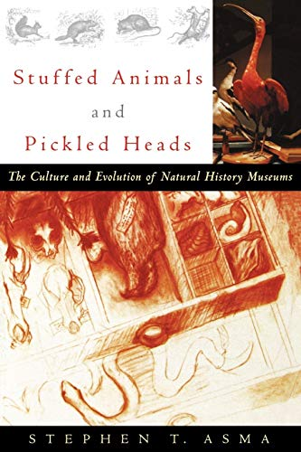 Stuffed Animals and Pickled Heads: The Culture and Evolution of Natural History Museums: The Culture of Natural History Museums from Oxford University Press USA