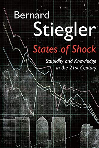 States of Shock: Stupidity and Knowledge in the 21st Century from Polity Press