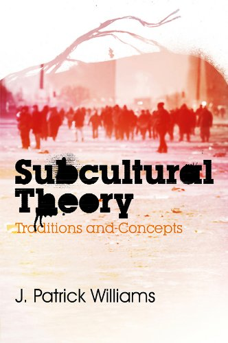 Subcultural Theory: Traditions and Concepts from Polity Press