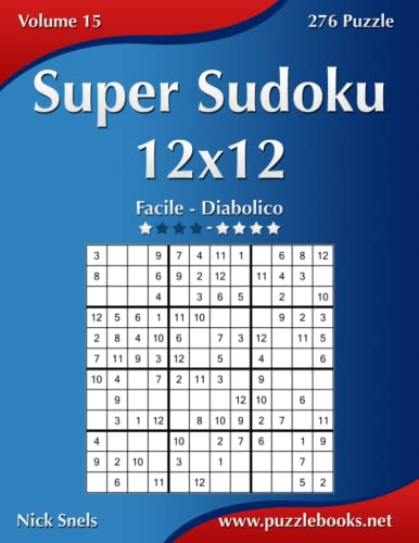 Super Sudoku 12x12 - Da Facile a Diabolico - Volume 15 - 276 Puzzle from Createspace
