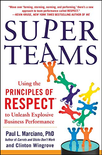 SuperTeams: Using the Principles of RESPECT™ to Unleash Explosive Business Performance from McGraw-Hill Education