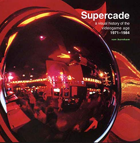 Supercade: A Visual History of the Videogame Age 1971-1984 from MIT Press